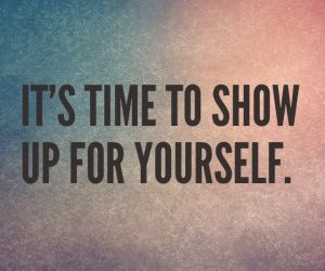 It's time to show up for yourself